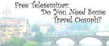 Do You Need Some Travel Oomph?: FREE Teleseminar click here